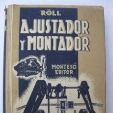 Libros de segunda mano: AJUSTADOR Y MONTADOR - FRITZ RÖLL - BIBLIOTECA MODERNA DE MECÁNICA - MONTESÓ EDITOR - AÑO 1945.. Lote 226888725