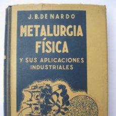Libros de segunda mano: METALURGIA FÍSICA - JUAN B. DE NARDO - BIBLIOTECA MODERNA DE MECÁNICA - MONTESÓ EDITOR - AÑO 1946.. Lote 226890300