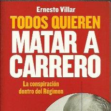 Libros de segunda mano: ERNESTO VILLAR-TODOS QUIEREN MATAR A CARRERO.LIBROS LIBRES.2011.. Lote 226898540