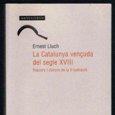 Libros de segunda mano: LA CATALUNYA VENÇUDA DEL SEGLE XVIII ERNEST LLUCH PRIMERA EDICIÓN 1996. Lote 226911810