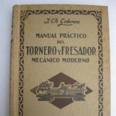 Libros de segunda mano: MANUAL PRÁCTICO DEL TORNERO Y FRESADOR - J. CH. GOBRON - EDITORIAL OSSÓ - AÑO 1943.. Lote 226984715