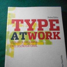 Libros de segunda mano: USOS DE LA TIPOGRAFÍA EN EL DISEÑO EDITORIAL TYPE ATWORK. Lote 226988760