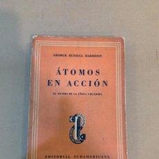 Libros de segunda mano: GEORGE RUSSELL HARRISON / ATOMOS EN ACCION / EL MUNDO DE LA FISICA CREADORA. Lote 227116765
