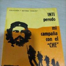 Libros de segunda mano: INTI PEREDO MI CAMPAÑA CON EL CHE COLECCION HISTORIA VIVIENTE 1970 1 ED. Lote 227190565