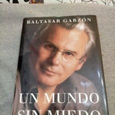 Libros de segunda mano: BALTASAR GARZÓN - UN MUNDO SIN MIEDO. Lote 227567310