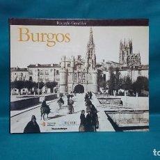 Libros de segunda mano: BURGOS EN LA FOTOGRAFÍA DEL SIGLO XIX, RICARDO GONZÁLEZ. Lote 227776735