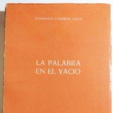 Libros de segunda mano: LA PALABRA EN EL VACÍO. DOMINGO CABRERA CRUZ. FIRMADO POR AUTOR. 1964. TENERIFE CANARIAS.. Lote 227787380