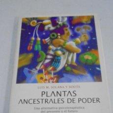 Libros de segunda mano: PLANTAS ANCESTRALES DE PODER. LUIS M.SOLANA Y SENTIS. 2004. EDICIONES INDIGO. RUSTICA. Lote 227803325