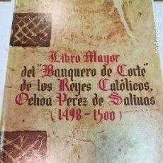 """Libros de segunda mano: LIBRO MAYOR DEL """"BANQUERO DE CORTE"""" DE LOS REYES CATÓLICOS,OCHOA PÉREZ DE SALINAS(1498-1500) S1838AT. Lote 227826690"""