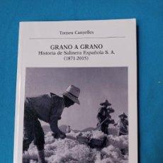 Libros de segunda mano: GRANO A GRANO HISTORIA DE SALINERA ESPAÑOLA S.A 1871-2015 - TOMEU CANYELLES. Lote 227848040