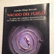 Libros de segunda mano: NACIDO DEL FUEGO, EL ARTE DEL HIERRO ROMANICO EN TORNO AL CAMINO DE SANTIAGO, LOURDES DIEGO BARRADO. Lote 228061785
