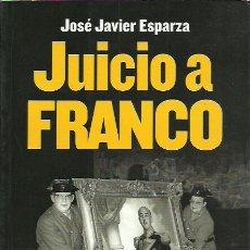 Libros de segunda mano: JOSE JAVIER ESPARZA-JUICIO A FRANCO.LIBROS LIBRES.2011.. Lote 228068590