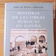 Libros de segunda mano: HISTORIA DE LAS OBRAS PUBLICAS EN ESPAÑA, PABLO DE ALZOLA, ED. COLEGIO DE INGENIEROS, 2001 FACSIMIL. Lote 228110700