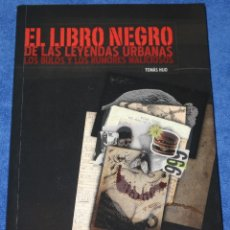 Libros de segunda mano: EL LIBRO NEGRO DE LAS LEYENDAS URBANAS, LOS BULOS Y LOS RUMORES MALICIOSOS - TOMAS HIJO (2009). Lote 228195170