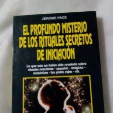 Libros de segunda mano: EL PROFUNDO MISTERIO DE LOS RITUALES SECRETOS DE INICIACIÓN / JEROME PACE. Lote 228206265