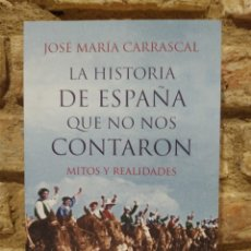Libros de segunda mano: LA HISTORIA DE ESPAÑA QUE NO NOS CONTARON. MITOS Y REALIDADES.JOSE MARIA CARRASCAL. ESPASA. Lote 228221095