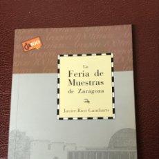 Libros de segunda mano: LA FERIA DE MUESTRAS DE ZARAGOZA / LIBRO DE DIVULGACION DE ARAGON / COLECCION CAI 100/ JAVIER RICO. Lote 228265100
