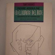 Libros de segunda mano: EN EL NOMBRE DEL ARTE. BIOGRAFÍA DE D.H. KAHNWEILER- PIERRE ASSOULINE. Lote 228367047