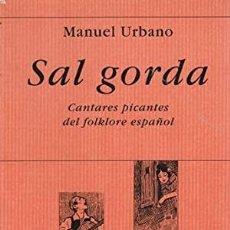 Libros de segunda mano: SAL GORDA, CANTARES PICANTES DEL FOLKLORE ESPAÑOL. MANUEL URBANO. NUEVO. Lote 228423935