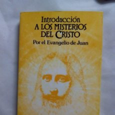 Libros de segunda mano: INTRODUCCIÓN A LOS MISTERIOS DEL CRISTO POR EL EVANGELIO DE JUAN / ORDEN DEL TEMPLE. Lote 228441890