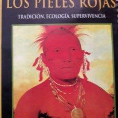 Libros de segunda mano: LOS PIELES ROJAS.TRADICION.ECOLOGIA,SUPERVIVENCIA.VICENTE MUÑOZ PUELLES.. Lote 228445355