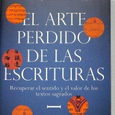 Libros de segunda mano: EL ARTE PERDIDO DE LAS ESCRITURAS: RECUPERAR EL SENTIDO Y EL VALOR DE LOS TEXTOS SAGRADOS -. Lote 228445631