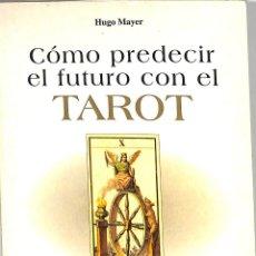 Libros de segunda mano: CÓMO PREDECIR EL FUTURO CON EL TAROT - HUGO MAYER - EDITORIAL DE VECCHI. Lote 228445682