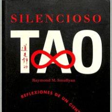 Libros de segunda mano: SILENCIOSO TAO: REFLEXIONES DE UN CIENTÍFICO AL OTRO LADO DEL ESPEJO. Lote 228445692