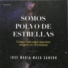 Libros de segunda mano: SOMOS POLVO DE ESTRELLAS: CÓMO ENTENDER NUESTRO ORIGEN EN EL COSMOS. Lote 228445721