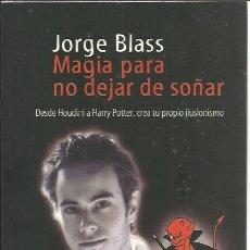 Libros de segunda mano: JORGE BLASS-MAGIA PARA NO DEJAR DE SOÑAR.MARTINEZ ROCA.PRACTICOS.2003.. Lote 228452870