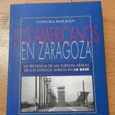 Livros em segunda mão: LOS AMERICANOS EN ZARAGOZA LA PRESENCIA DE LA FUERZAS AEREAS DE USA EN LA BASE, CONCHA ROLDAN. Lote 228706765