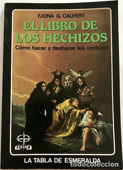 CALVERT, FJONA G. EL LIBRO DE LOS HECHIZOS: CÓMO HACER Y DESHACER LOS CONJUROS. (Libros de Segunda Mano - Parapsicología y Esoterismo - Otros)
