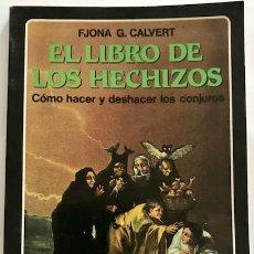 Libros de segunda mano: CALVERT, FJONA G. EL LIBRO DE LOS HECHIZOS: CÓMO HACER Y DESHACER LOS CONJUROS.. Lote 228752040