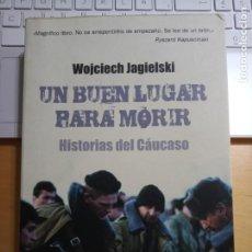 Libros de segunda mano: WOJCIECH JAGIELSKI UN BUEN LUGAR PARA MORIR HISTORIAS DE CAUCASO. Lote 228986585