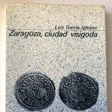 Libros de segunda mano: ZARAGOZA CIUDAD VISIGODA / LUIS GARCIA IGLESIAS / ED. GUARA 1979 /. Lote 229107905