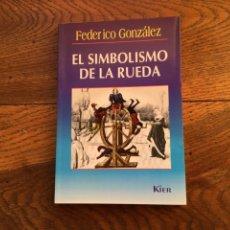 Libros de segunda mano: EL SIMBOLISMO DE LA RUEDA. FEDERICO GONZALEZ. EDITORIAL KIER. Lote 229204640