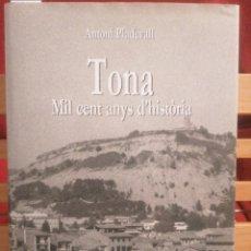 Libros de segunda mano: TONA. MIL CENT ANYS D'HISTÒRIA. ANTONI PLADEVALL I FONT. EUMO EDIT. (AJ. DE TONA). VIC, 1990. 1A ED.. Lote 229202295