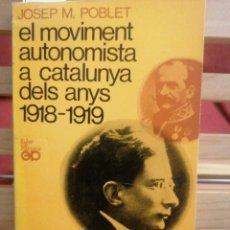 Libros de segunda mano: EL MOVIMENT AUTONOMISTA A CATALUNYA DELS ANYS 1918-1919. J.M. POBLET. EP. BARCELONA, 1970. 1A ED.. Lote 229204400