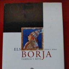 Libros de segunda mano: ELS BORJA FAMÍLIA I MITE -- JOAN F. MIRA -- EDICIÓN AYUNTAMENT DE XÀTIVA. Lote 229374800