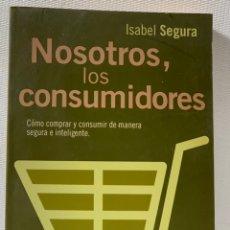 Libros de segunda mano: NOSOTROS LOS CONSUMIDORES ····· ISABEL SEGURA. Lote 229525835