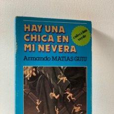 Libros de segunda mano: HAY UNA CHICA EN MI NEVERA ··· ARMANDO MATIAS GUIU. Lote 229529495