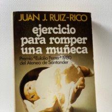 Libros de segunda mano: EJERCICIO PARA ROMPER UNA MUÑECA ···· JUAN J. RUIZ - RICO. Lote 229530290