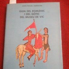 Libros de segunda mano: GUIA DEL ROMÀNIC I DEL GÒTIC DEL MUSEU DE VIC. VICENÇ PASCUAL; RAMON RIAL. EUMO EDIT. VIC, 1985.. Lote 229574900