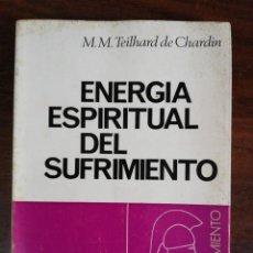 Libros de segunda mano: ENERGIA ESPIRITUAL DEL SUFRIMIENTO. M.M. TEILHARDN DE CHARDIN. Lote 229845435
