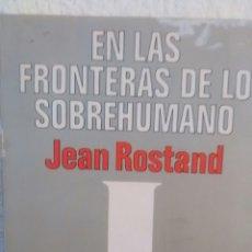 Libros de segunda mano: EN LAS FRONTERAS DE LO SOBREHUMANO DE JEAN ROSTAND (PICAZO). Lote 229961170