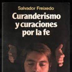Libros de segunda mano: FREIXEDO, SALVADOR. CURANDERISMO Y CURACIONES POR LA FE. (MARTÍNEZ ROCA, [1985]). Lote 230005315