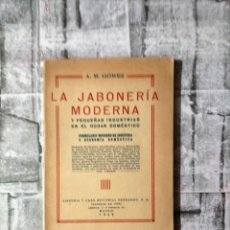 Livros em segunda mão: LA JABONERÍA MODERNA Y PEQUEÑAS INDUSTRIAS EN EL HOGAR DOMÉSTICO -A. M. GÓMEZ. - AÑO 1942. Lote 230020545