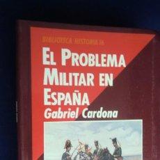 Livres d'occasion: BIBLIOTECA HISTORIA 16 Nº 23 EL PROBLEMA MILITAR EN ESPAÑA. GABRIEL CARDONA. Lote 230197080