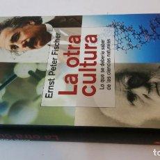 Libros de segunda mano: 2003 - FISCHER - LA OTRA CULTURA. LO QUE SE DEBERÍA SABER DE LAS CIENCIAS NATURALES. Lote 230225240