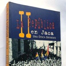 Libros de segunda mano: LA II REPUBLICA EN JACA / ENRIQUE VICIEN MAÑÉ / EDICION DEL AUTOR AÑO 1998 / HUESCA / ARAGON. Lote 230276340